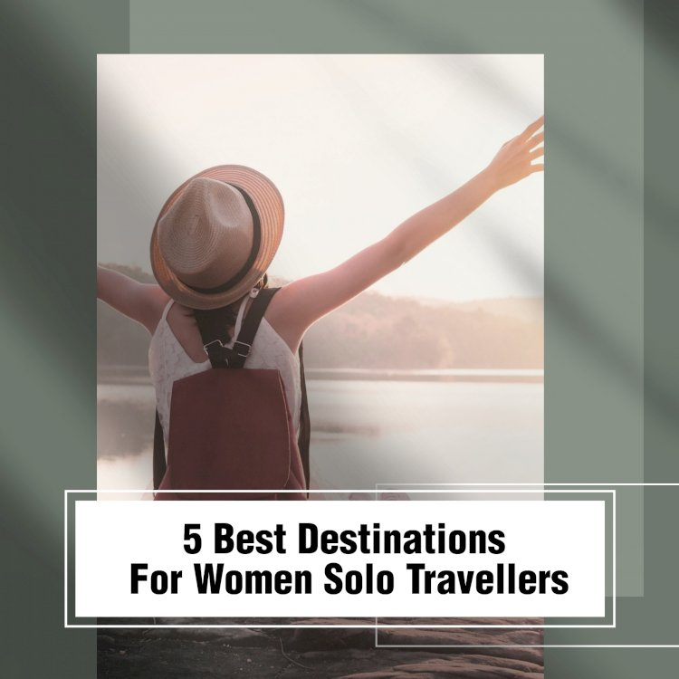 5 Best places to travel for women solo travellers