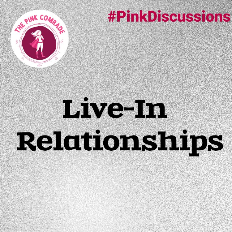 What do The Pink Comrades have to say about the buzzing 'Live-In Relationships'